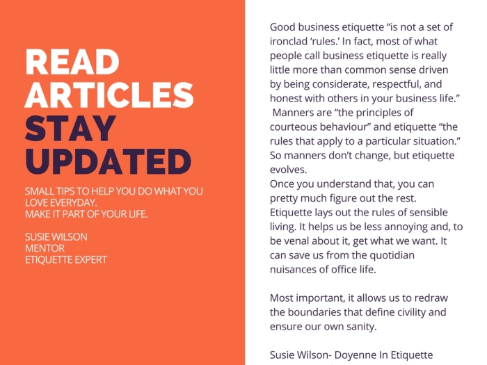 """Good business etiquette """"is not a set of ironclad 'rules._ In fact, most of what people call business etiquette is really little more than common sense driven by being considerate,"""